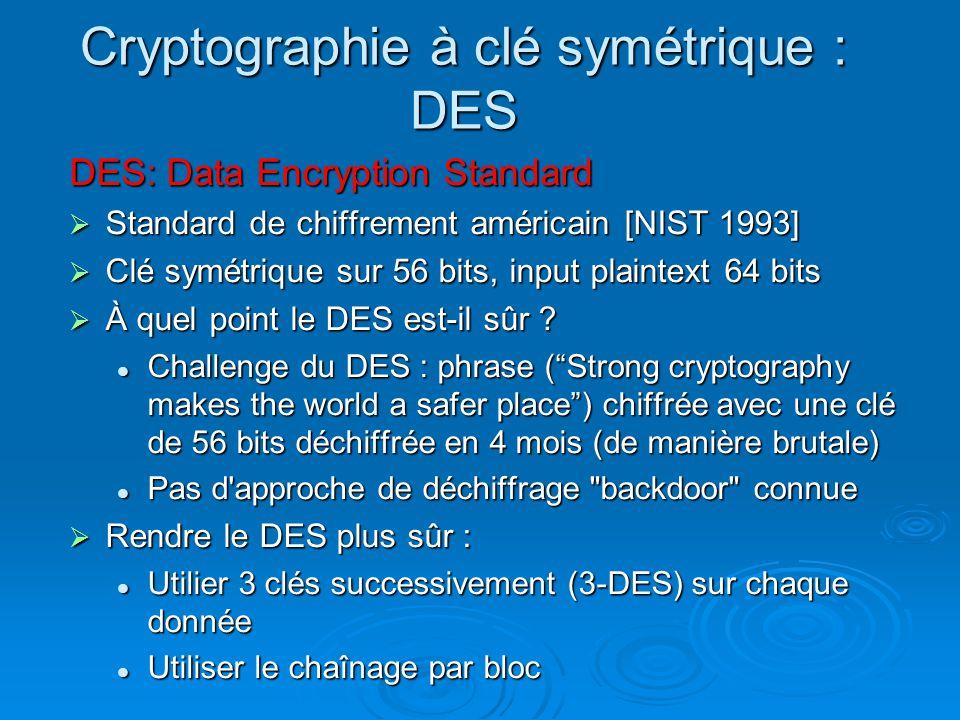 Cryptographie à clé symétrique : DES DES: Data Encryption Standard Standard de chiffrement américain [NIST 1993] Standard de chiffrement américain [NI