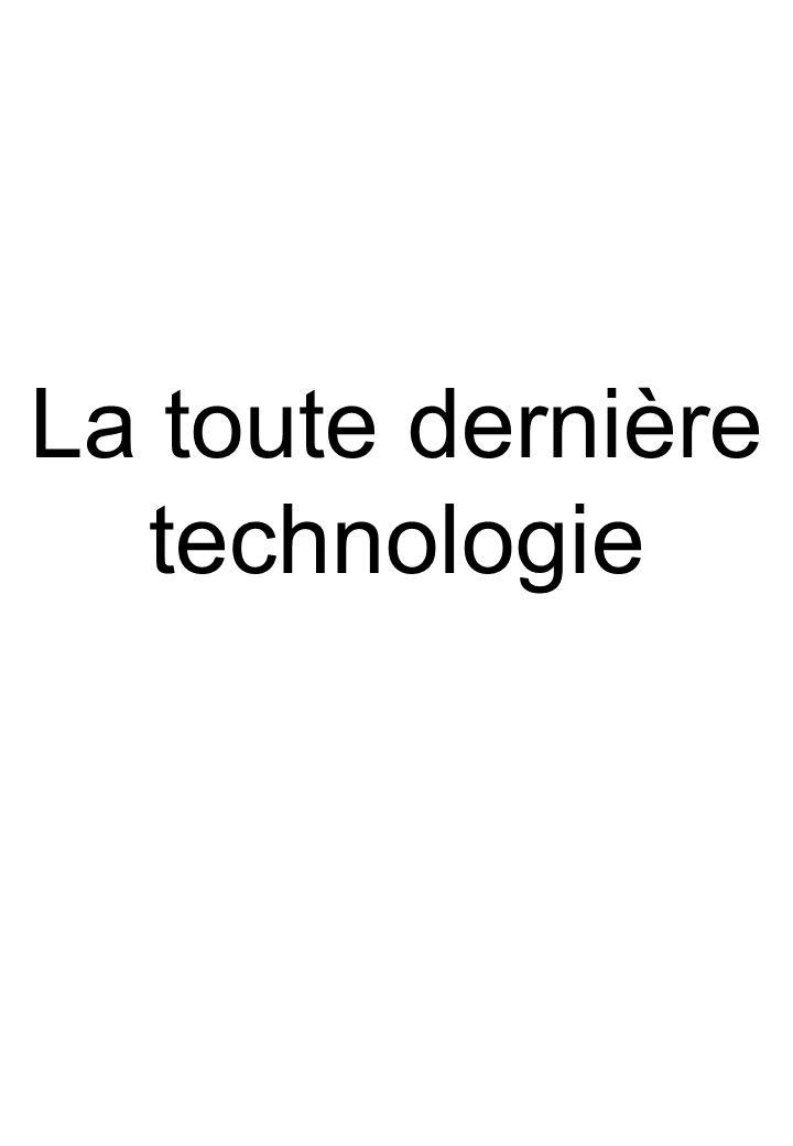 La toute dernière technologie