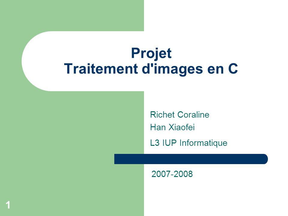 1 Projet Traitement d'images en C Richet Coraline Han Xiaofei L3 IUP Informatique 2007-2008