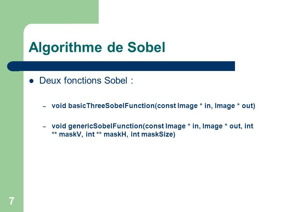 7 Algorithme de Sobel Deux fonctions Sobel : – void basicThreeSobelFunction(const Image * in, Image * out) – void genericSobelFunction(const Image * i