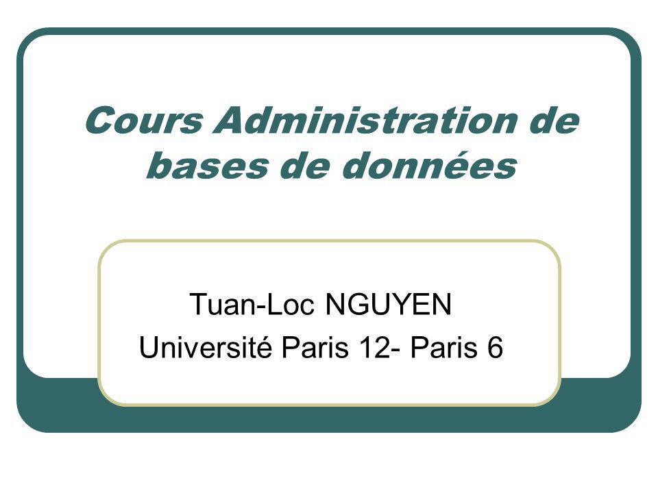 Cours Administration de bases de données Tuan-Loc NGUYEN Université Paris 12- Paris 6