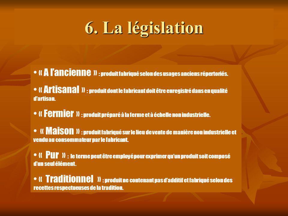 6. La législation « A lancienne » : produit fabriqué selon des usages anciens répertoriés. « Artisanal » : produit dont le fabricant doit être enregis