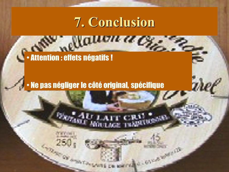 7. Conclusion Attention : effets négatifs ! Ne pas négliger le côté original, spécifique