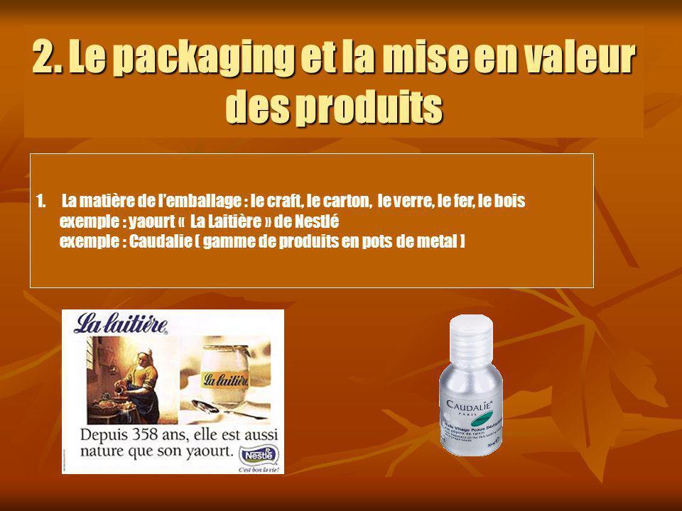 2. Le packaging et la mise en valeur des produits 1.La matière de lemballage : le craft, le carton, le verre, le fer, le bois exemple : yaourt « La La