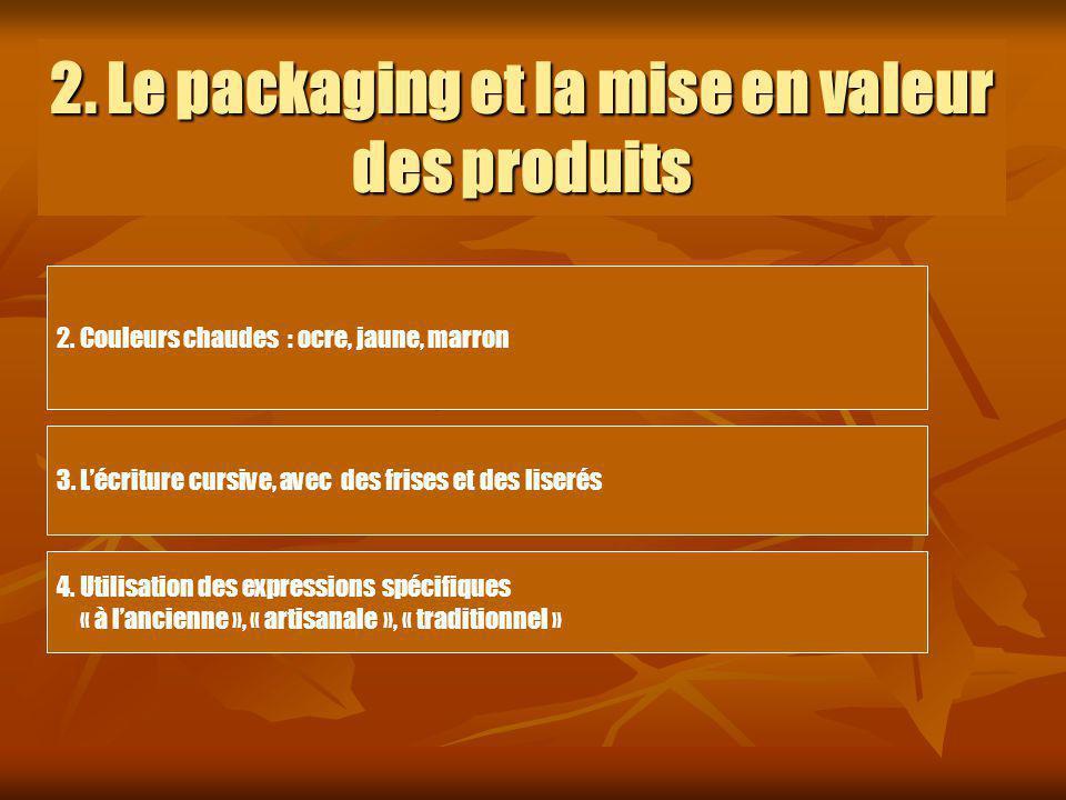 2. Le packaging et la mise en valeur des produits 2. Couleurs chaudes : ocre, jaune, marron 3. Lécriture cursive, avec des frises et des liserés 4. Ut