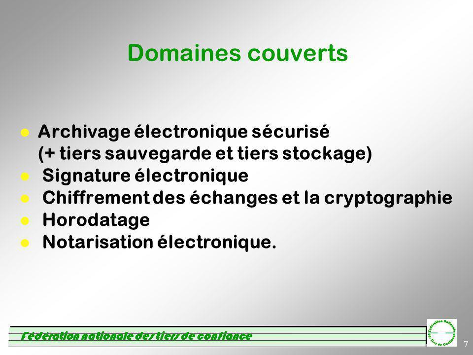 Fédération nationale des tiers de confiance 7 Domaines couverts Archivage électronique sécurisé (+ tiers sauvegarde et tiers stockage) Signature élect