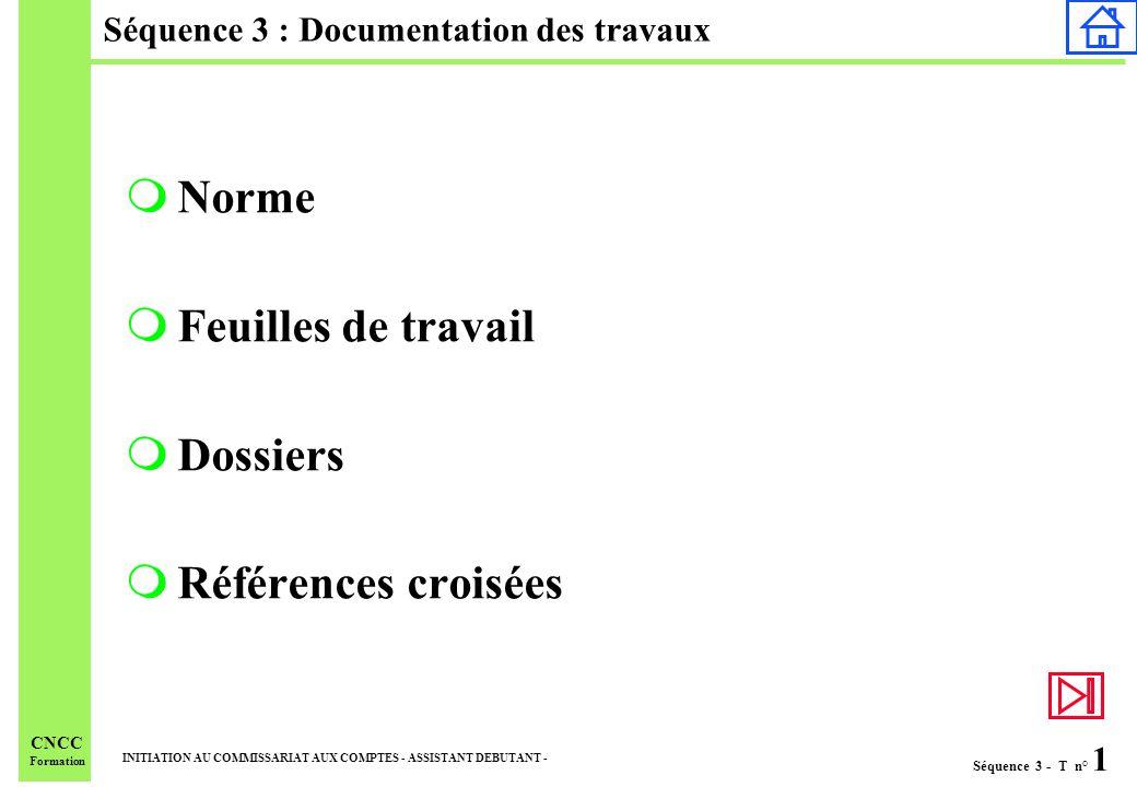 Séquence 3 - T n° 1 INITIATION AU COMMISSARIAT AUX COMPTES - ASSISTANT DEBUTANT - CNCC Formation Séquence 3 : Documentation des travaux mNorme mFeuilles de travail mDossiers mRéférences croisées