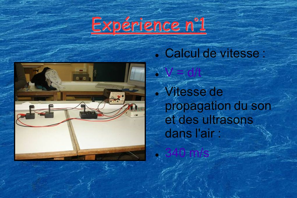 Expérience n°1 Calcul de vitesse : V = d/t Vitesse de propagation du son et des ultrasons dans l'air : 340 m/s