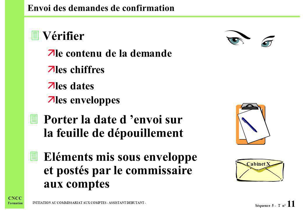 Séquence 5 - T n° 11 INITIATION AU COMMISSARIAT AUX COMPTES - ASSISTANT DEBUTANT - CNCC Formation Envoi des demandes de confirmation 3Porter la date d