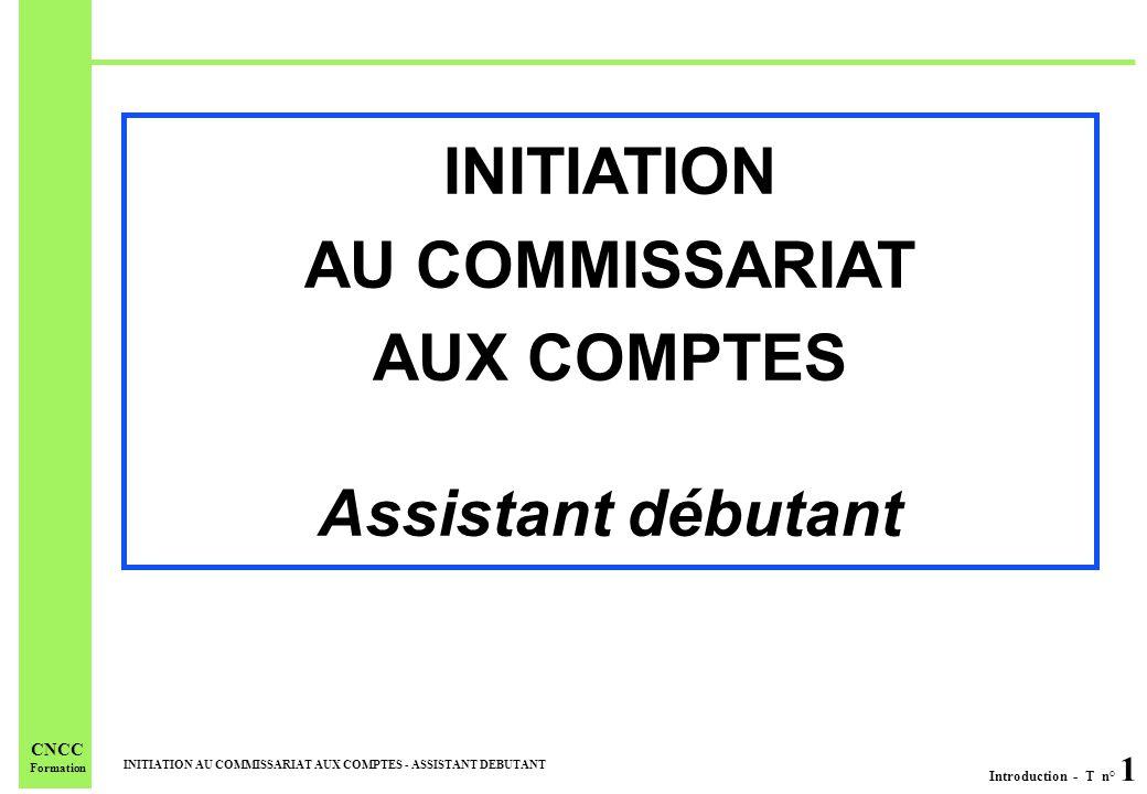 Introduction - T n° 1 INITIATION AU COMMISSARIAT AUX COMPTES - ASSISTANT DEBUTANT CNCC Formation INITIATION AU COMMISSARIAT AUX COMPTES Assistant débu