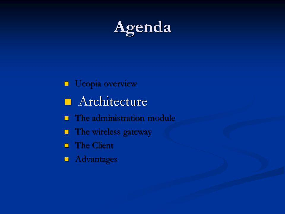 Agenda Ucopia overview Ucopia overview Architecture Architecture The administration module The administration module The wireless gateway The wireless