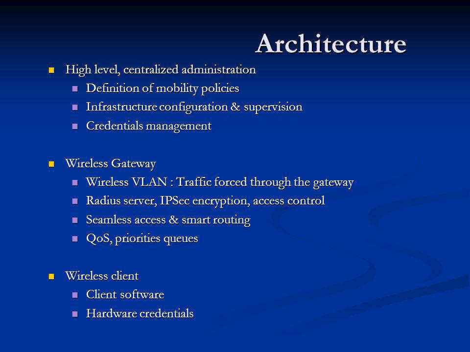 Architecture High level, centralized administration High level, centralized administration Definition of mobility policies Definition of mobility poli