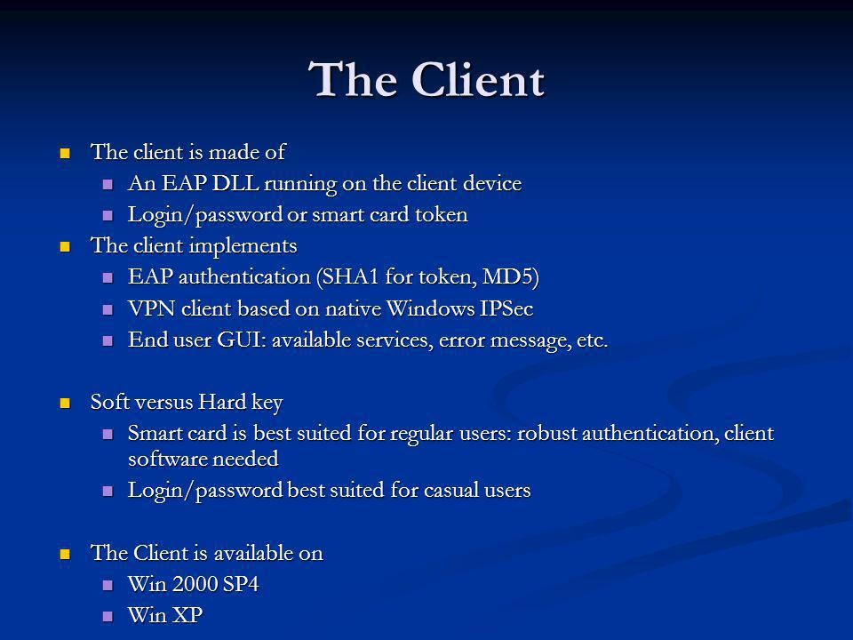 The Client The client is made of The client is made of An EAP DLL running on the client device An EAP DLL running on the client device Login/password