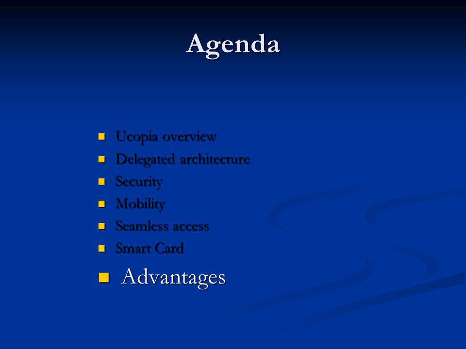 Agenda Ucopia overview Ucopia overview Delegated architecture Delegated architecture Security Security Mobility Mobility Seamless access Seamless acce