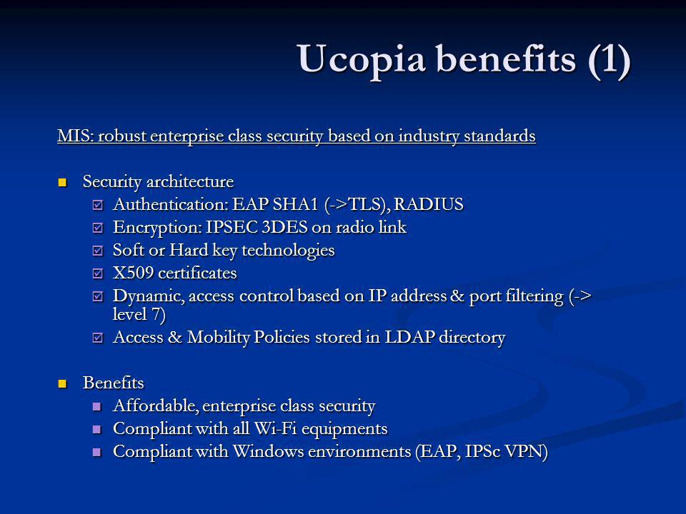 Ucopia benefits (1) MIS: robust enterprise class security based on industry standards Security architecture Security architecture Authentication: EAP