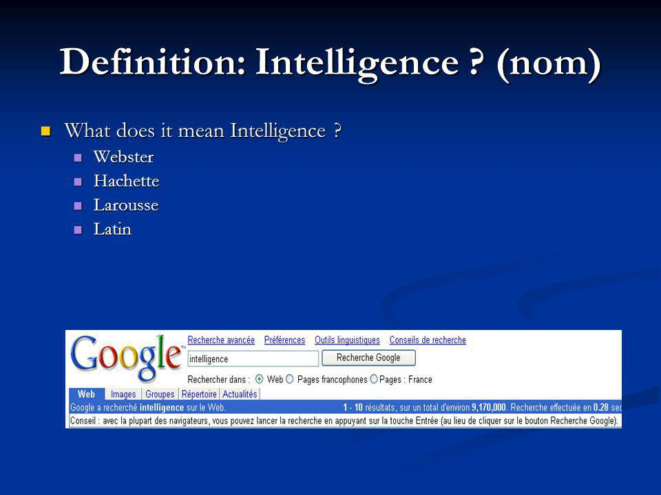 Webster Intelligence Intelligence Function: noun Etymology: Middle English, from Middle French, from Latin intelligentia, from intelligent-, intelligens intelligent Date: 14th century 1.