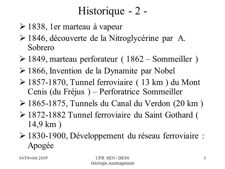 04 Février 2005UFR SEN - DESS Géologie.Aménagement 4 Historique - 3 - 1900 – 19.., Poursuite du réseau ferroviaire(1930 ) Métros, Assainissement, Hydroélectricité, Aduction ….-1980, Ouvrages routiers souterrains rares parce que très aléatoires et donc coûteux, mais galeries hydrauliques et assainissement 1952, Tunnel de la Croix Rousse 1965, Tunnel du Mont Blanc 1971, Tunnel de Fourvière 1975, Tunnel Maurice Lemaire (Sainte Marie aux Mines) 1980, Tunnel du Fréjus Depuis 1970/1980 : Développement du réseau autoroutier A 8, A 43, A 40, A 75, A 89, A 20, etc.