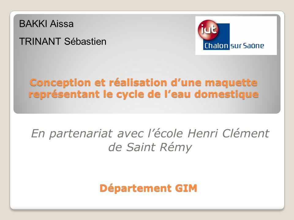 Conception et réalisation dune maquette représentant le cycle de leau domestique En partenariat avec lécole Henri Clément de Saint Rémy BAKKI Aissa TR