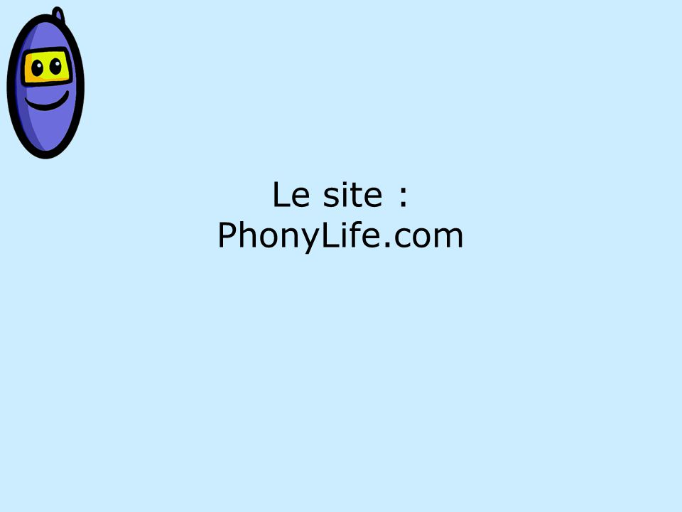 Le site : PhonyLife.com