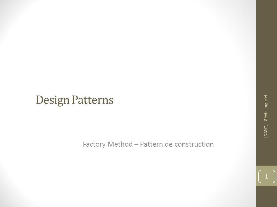 Design Patterns Factory Method – Pattern de construction [DANT] Génie Logiciel 1