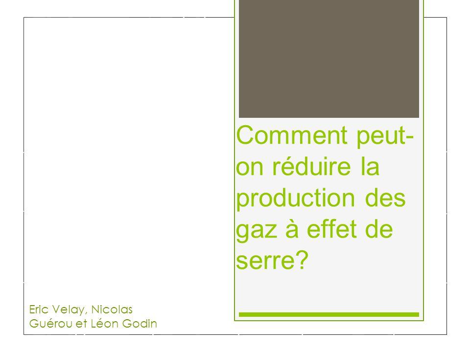 Comment peut- on réduire la production des gaz à effet de serre.
