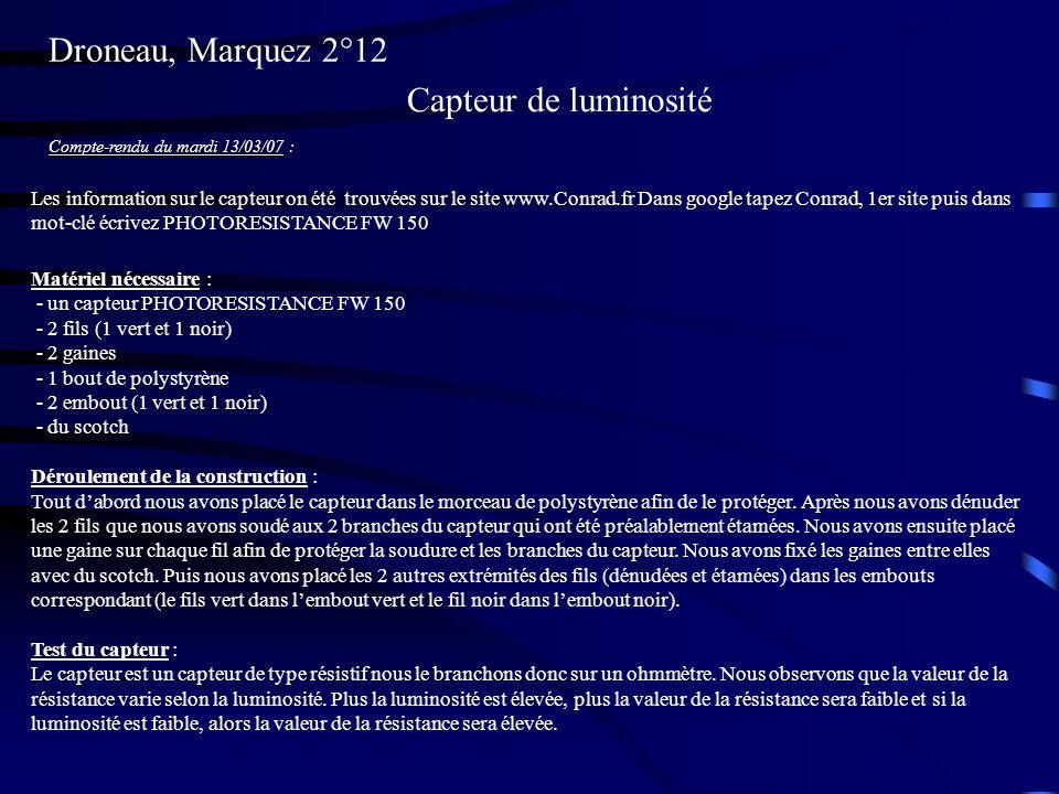 Capteur de luminosité Compte-rendu du mardi 13/03/07 : Matériel nécessaire : - un capteur PHOTORESISTANCE FW 150 - 2 fils (1 vert et 1 noir) - 2 gaine