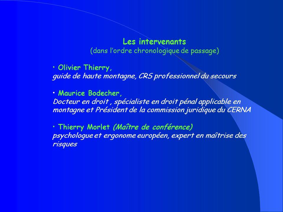 Les intervenants (dans lordre chronologique de passage) Olivier Thierry, guide de haute montagne, CRS professionnel du secours Maurice Bodecher, Docte