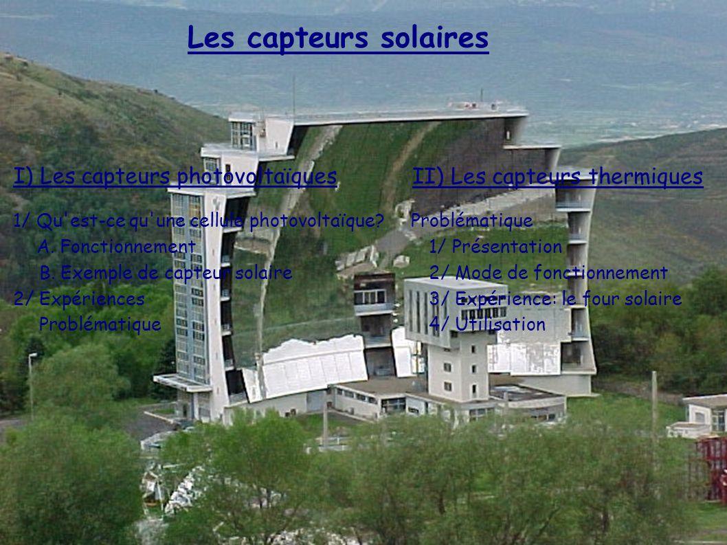 Les capteurs solaires I) Les capteurs photovoltaïques II) Les capteurs thermiques 1/ Qu est-ce qu une cellule photovoltaïque.