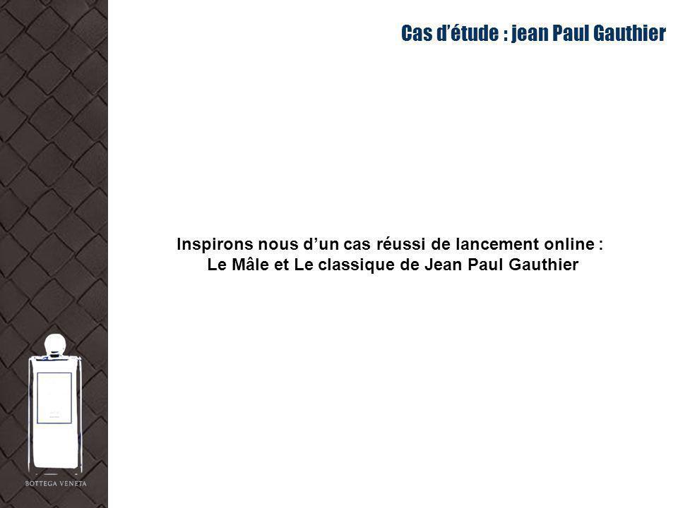 Cas détude : jean Paul Gauthier Inspirons nous dun cas réussi de lancement online : Le Mâle et Le classique de Jean Paul Gauthier