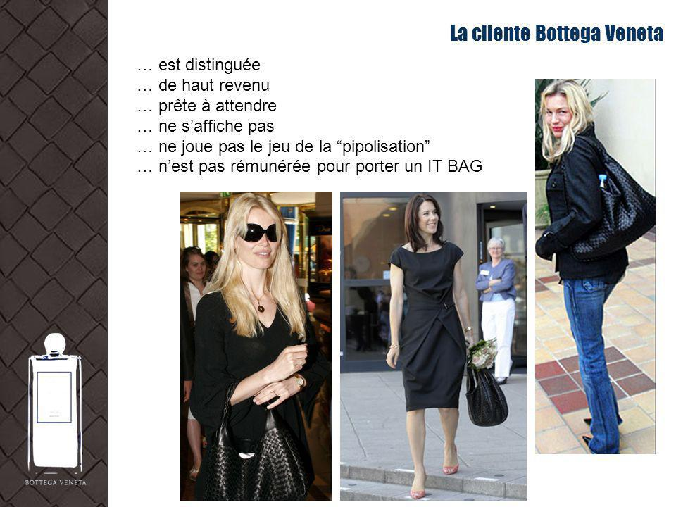 La cliente Bottega Veneta … est distinguée … de haut revenu … prête à attendre … ne saffiche pas … ne joue pas le jeu de la pipolisation … nest pas ré