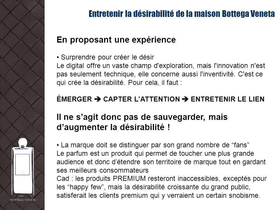 Entretenir la désirabilité de la maison Bottega Veneta En proposant une expérience Surprendre pour créer le désir Le digital offre un vaste champ d'ex
