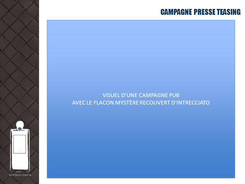 CAMPAGNE PRESSE TEASING VISUEL DUNE CAMPAGNE PUB AVEC LE FLACON MYSTÈRE RECOUVERT DINTRECCIATO VISUEL DUNE CAMPAGNE PUB AVEC LE FLACON MYSTÈRE RECOUVE
