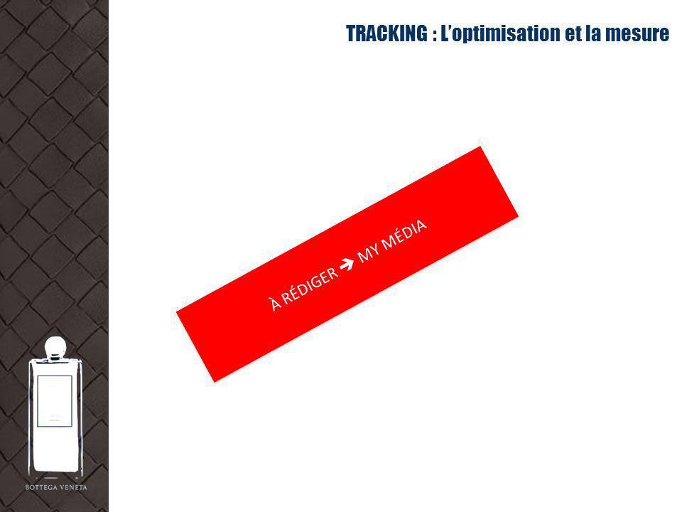 TRACKING : Loptimisation et la mesure À RÉDIGER MY MÉDIA