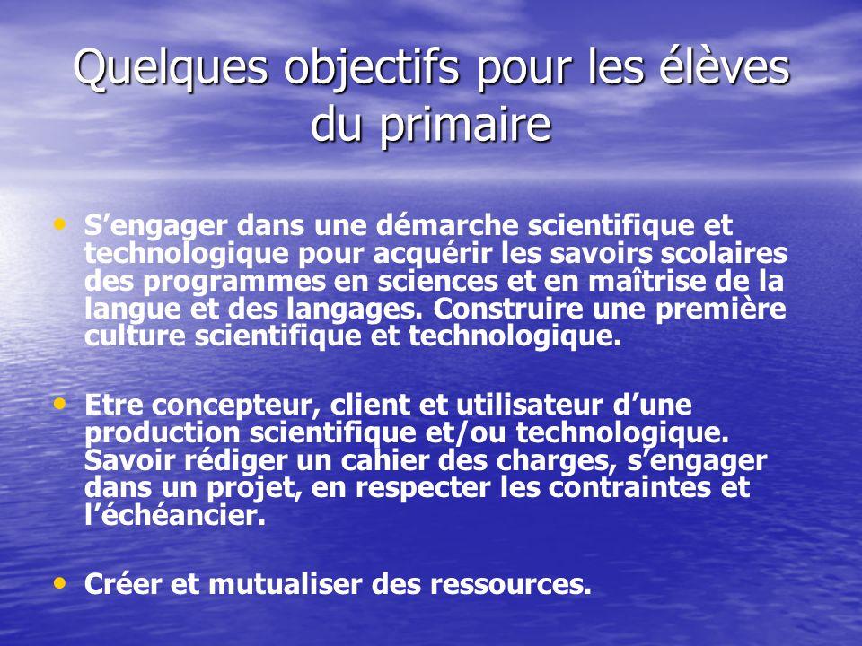 Quelques objectifs pour les élèves du primaire Sengager dans une démarche scientifique et technologique pour acquérir les savoirs scolaires des progra