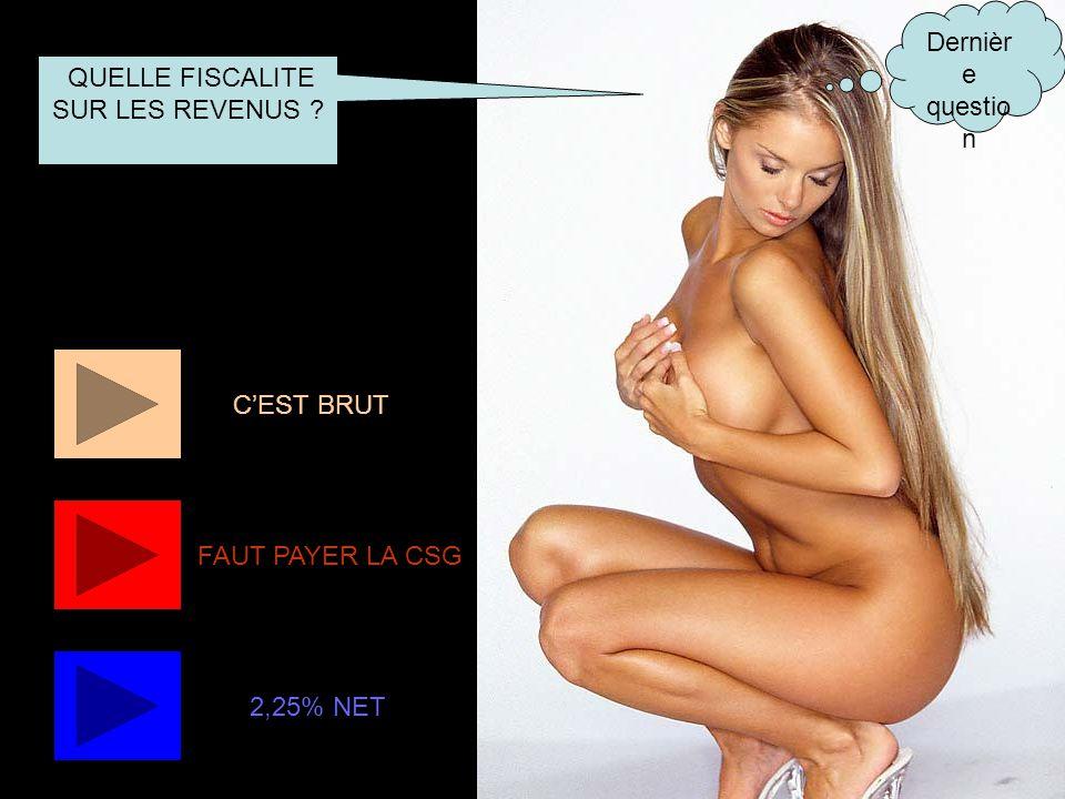 Dernièr e questio n QUELLE FISCALITE SUR LES REVENUS ? FAUT PAYER LA CSG CEST BRUT 2,25% NET