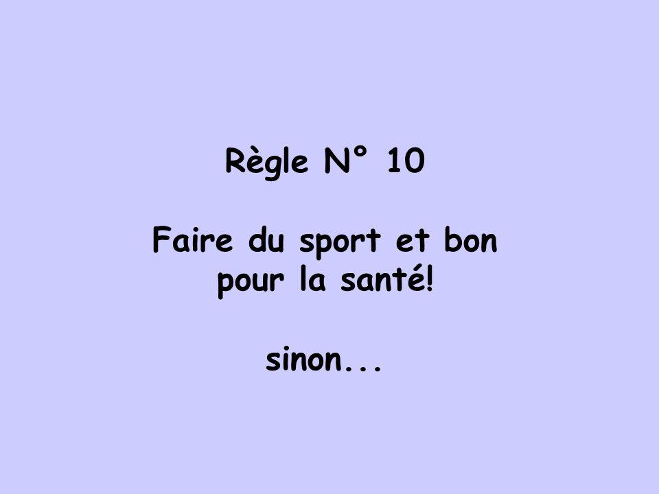 Règle N° 10 Faire du sport et bon pour la santé! sinon...