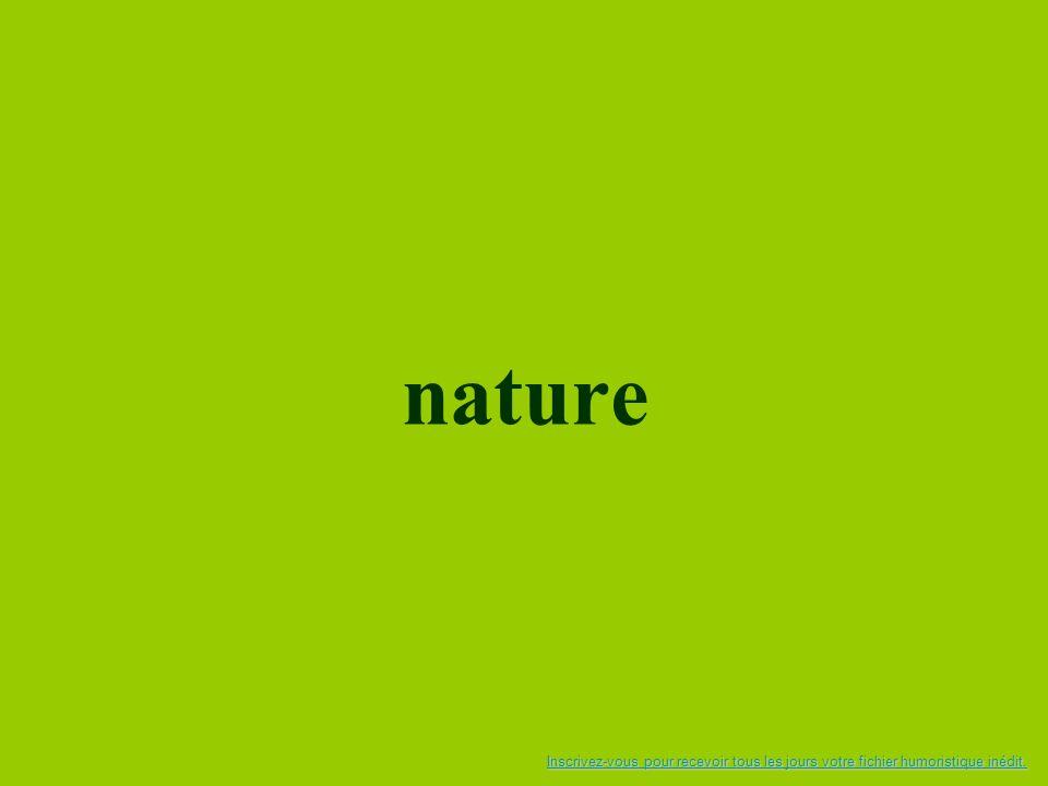 nature Inscrivez-vous pour recevoir tous les jours votre fichier humoristique inédit.