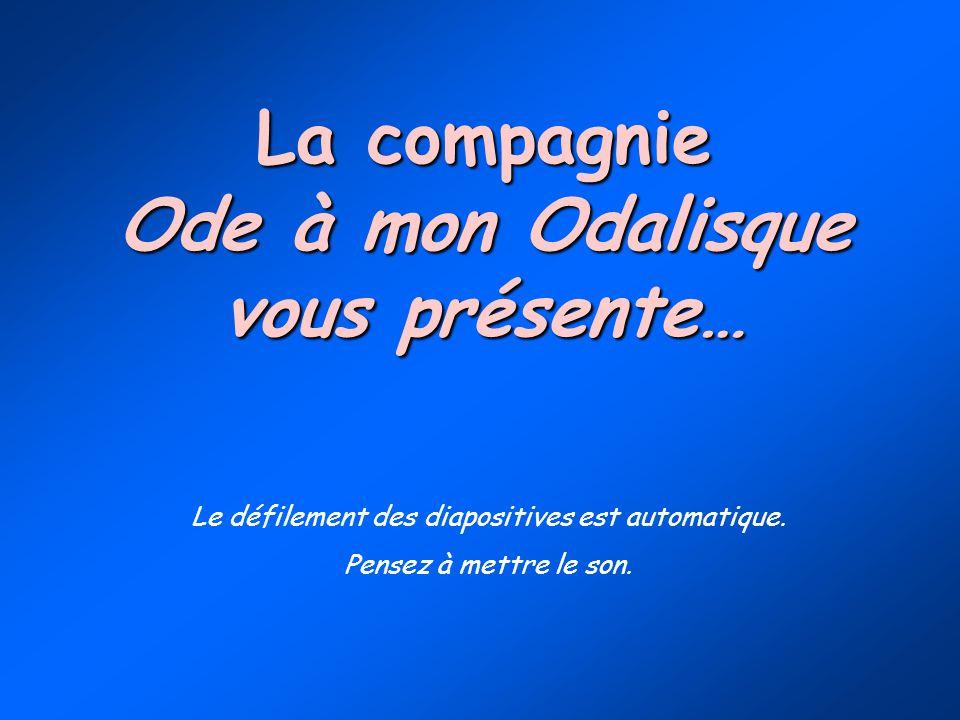 La compagnie Ode à mon Odalisque vous présente… Le défilement des diapositives est automatique.
