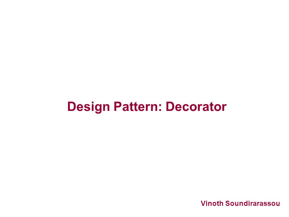 Design Pattern: Decorator Vinoth Soundirarassou