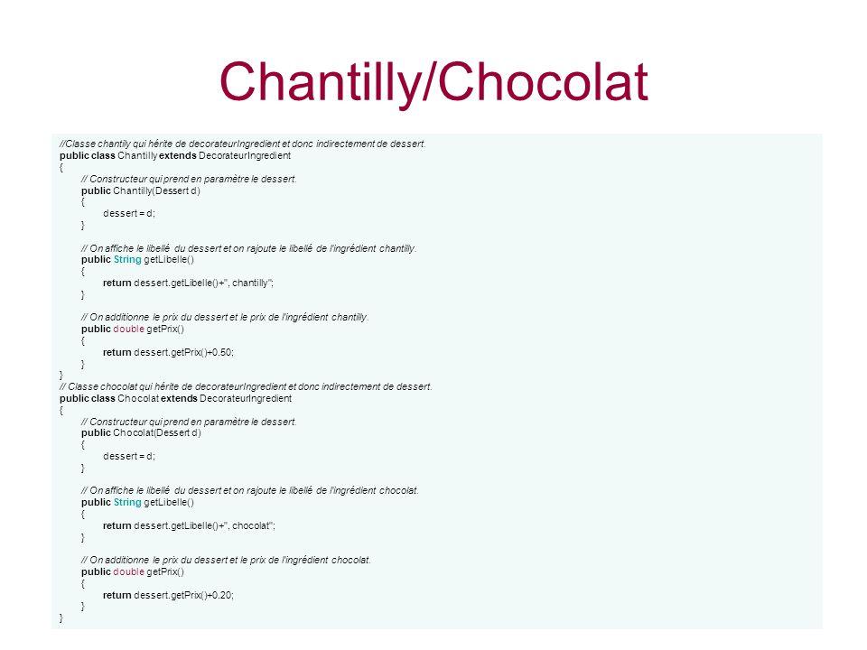 Chantilly/Chocolat //Classe chantily qui hérite de decorateurIngredient et donc indirectement de dessert. public class Chantilly extends DecorateurIng