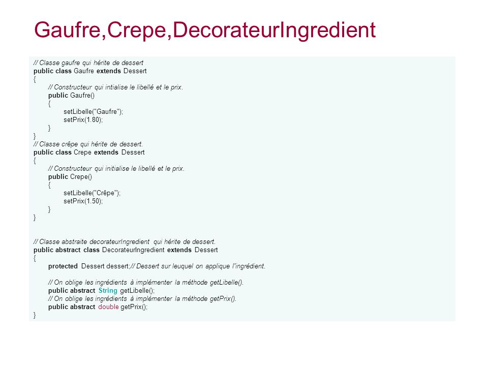 // Classe gaufre qui hérite de dessert public class Gaufre extends Dessert { // Constructeur qui intialise le libellé et le prix. public Gaufre() { se