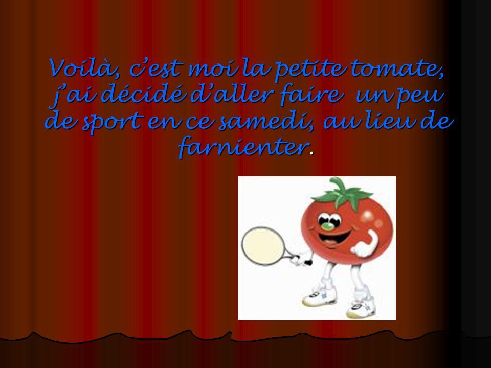 Voilà, cest moi la petite tomate, jai décidé daller faire un peu de sport en ce samedi, au lieu de farnienter.