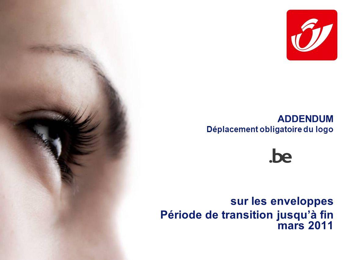 ADDENDUM Déplacement obligatoire du logo sur les enveloppes Période de transition jusquà fin mars 2011