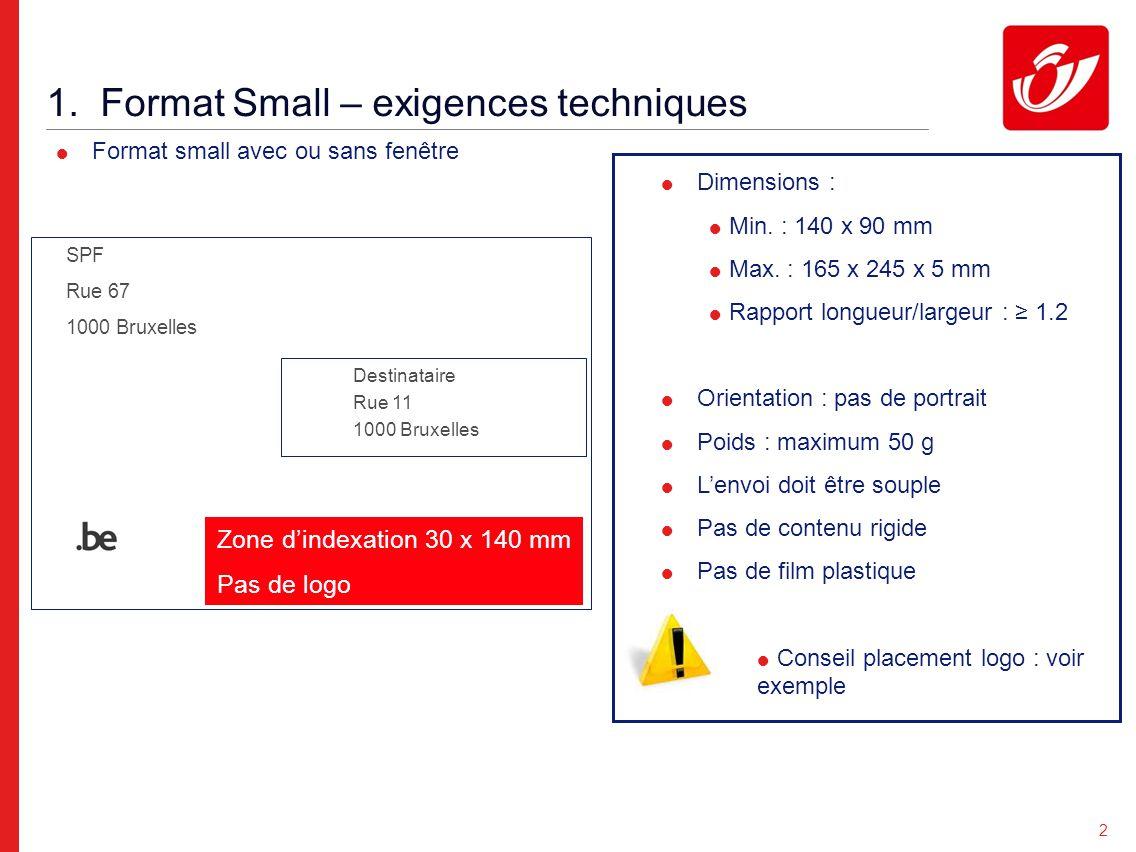 2 1. Format Small – exigences techniques Dimensions : Min. : 140 x 90 mm Max. : 165 x 245 x 5 mm Rapport longueur/largeur : 1.2 Orientation : pas de p
