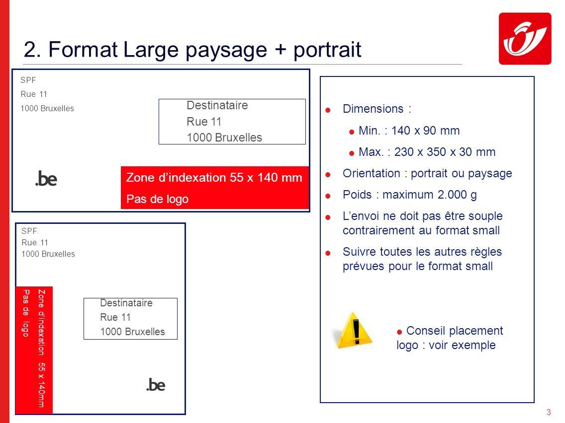 3 2. Format Large paysage + portrait Dimensions : Min. : 140 x 90 mm Max. : 230 x 350 x 30 mm Orientation : portrait ou paysage Poids : maximum 2.000