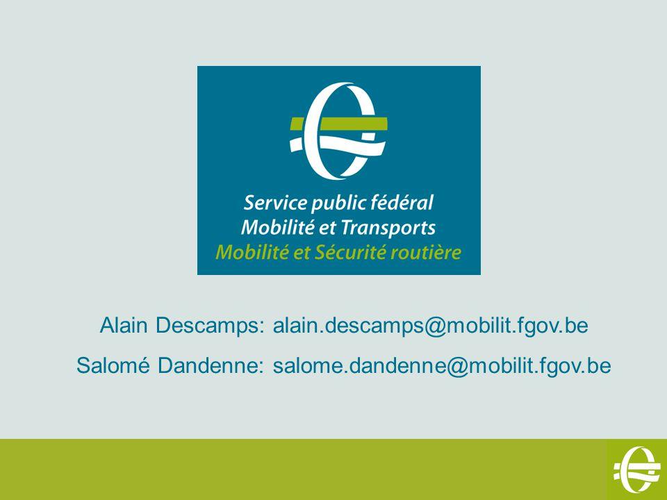 Alain Descamps: alain.descamps@mobilit.fgov.be Salomé Dandenne: salome.dandenne@mobilit.fgov.be