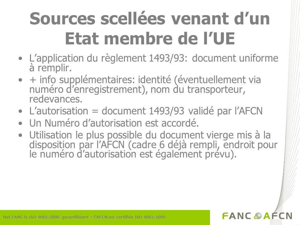Sources scellées venant dun Etat membre de lUE Het FANC is ISO 9001:2000 gecertifieerd – lAFCN est certifiée ISO 9001:2000 Lapplication du règlement 1493/93: document uniforme à remplir.