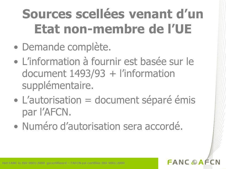 Sources scellées venant dun Etat non-membre de lUE Het FANC is ISO 9001:2000 gecertifieerd – lAFCN est certifiée ISO 9001:2000 Demande complète.