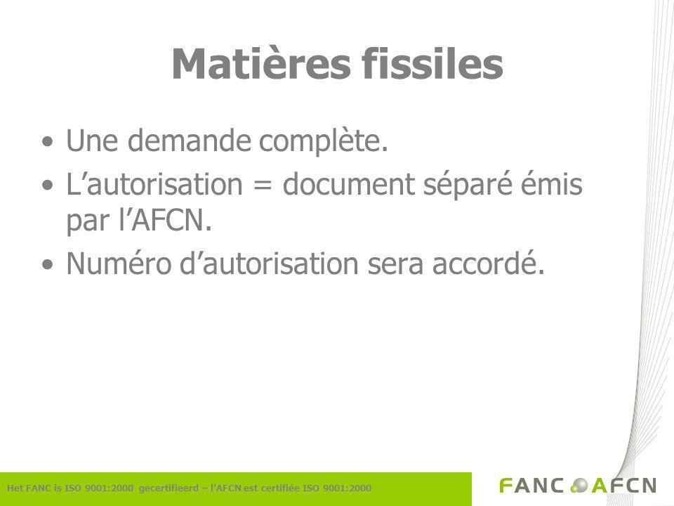 Matières fissiles Het FANC is ISO 9001:2000 gecertifieerd – lAFCN est certifiée ISO 9001:2000 Une demande complète.