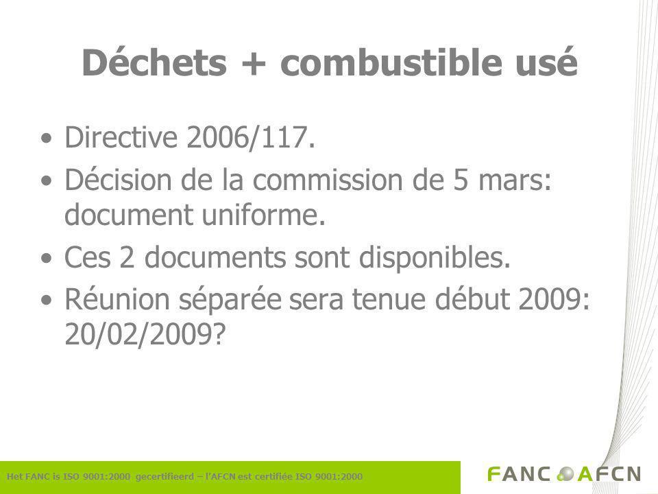 Déchets + combustible usé Het FANC is ISO 9001:2000 gecertifieerd – lAFCN est certifiée ISO 9001:2000 Directive 2006/117.